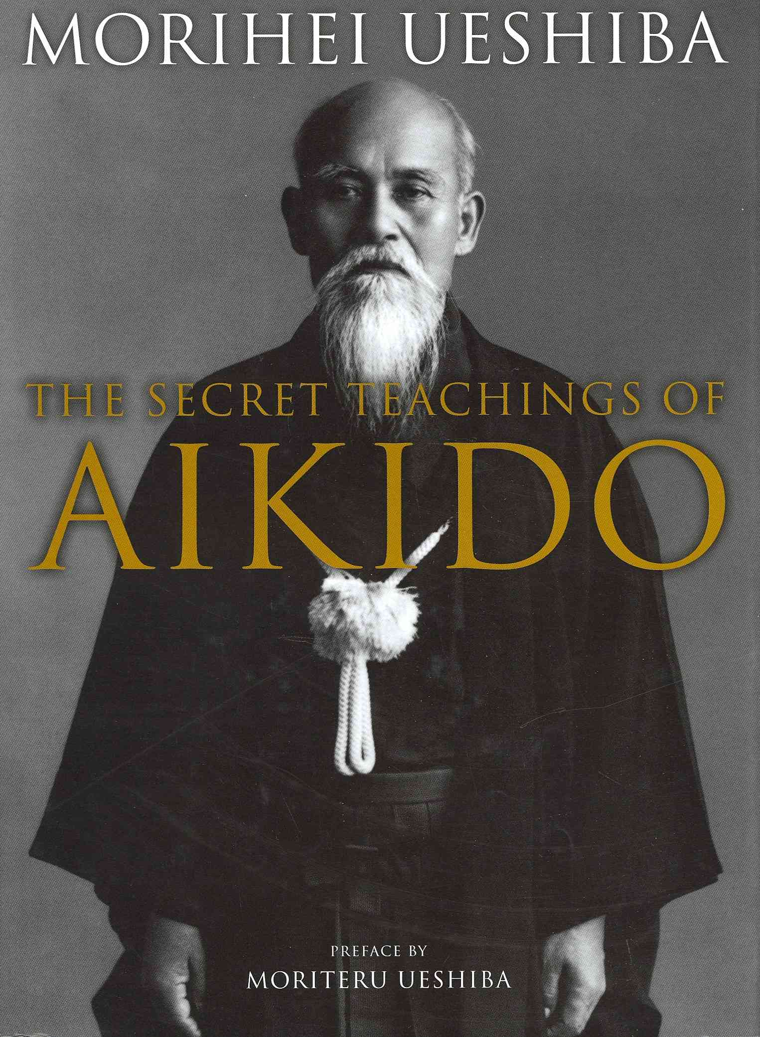 The Secret Teachings of Aikido By Ueshiba, Morihei/ Ueshiba, Moriteru/ Stevens, John (TRN)